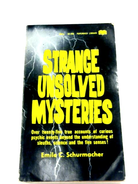 Strange Unsolved Mysteries By Emile C. Schurmacher