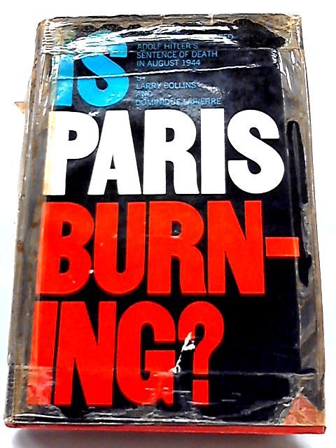 Is Paris Burning? - Adolf Hitler, August 25, 1944 By Larry Collins, Dominique Lapierre
