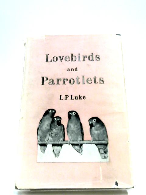 Lovebirds And Parrotlets By L. P. Luke