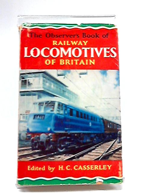 The Observer's Book of Railway Locomotives of Britain by H.C. Casserley