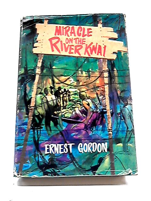 Miracle on the River Kwai by Ernest Gordon