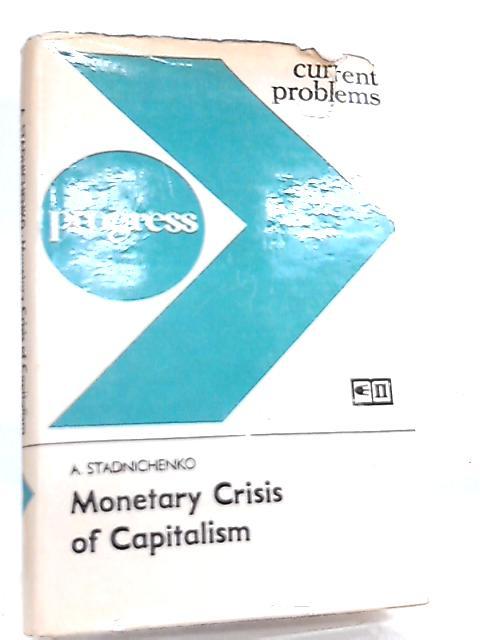 Monetary Crisis of Capitalism - Origin, Development by A. Stadnichenko