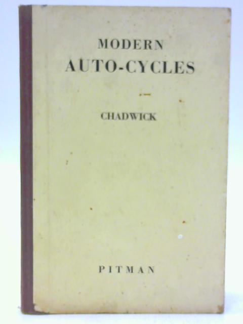 Modern Auto-Cycles, Their Care and Maintenance By Chadwick, B.G.