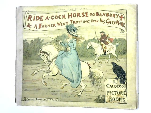 Ride A-Cock Horse To Banbury by R. Caldecott