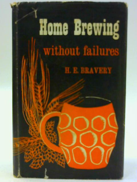Home Brewing Without Failures By H. E. [Harold Edwin] Bravery