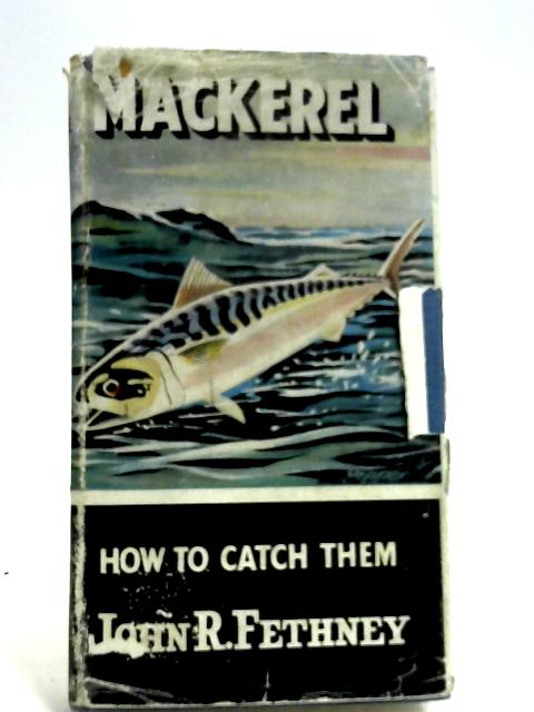 Mackerel: How to Catch Them by John Fethney