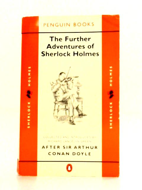 The Further Adventures Of Sherlock Holmes: After Sir Arthur Conan Doyle by R.L. Green