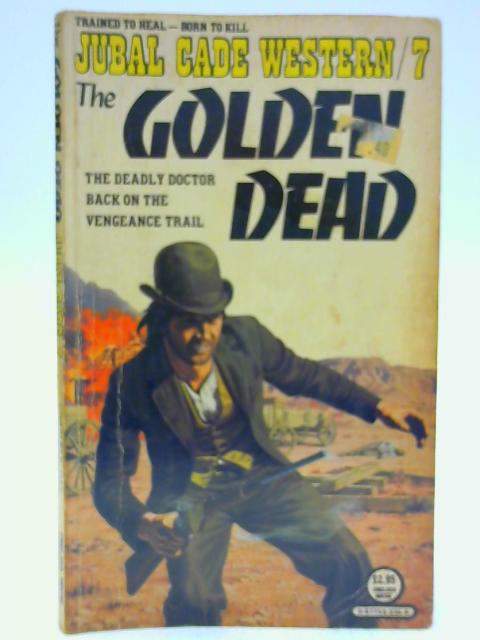 Title: Golden Dead Jubal Cade No 7 By Pike, Charles R.
