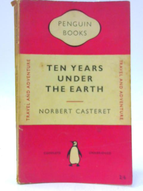Ten Years Under the Earth By Casteret, Norbert