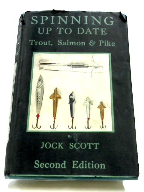 Spinning Up To Date: Trout, Salmon & Pike By Jock Scott