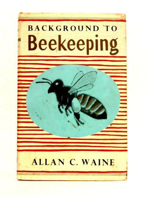 Background to Beekeeping By A.C. Waine