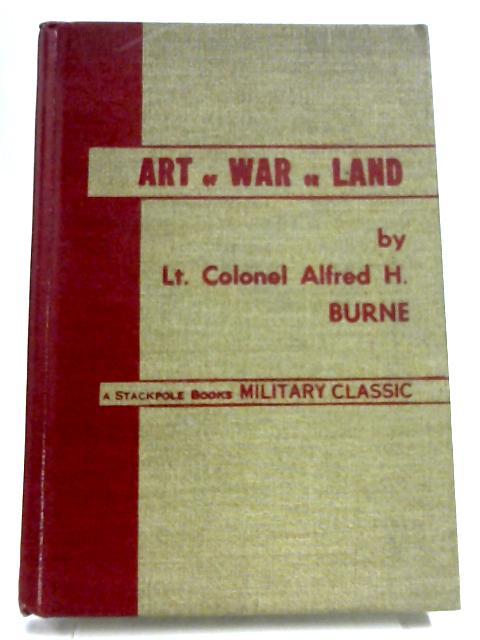 The Art of War on Land By Lt. Colonel Alfred H. Burne