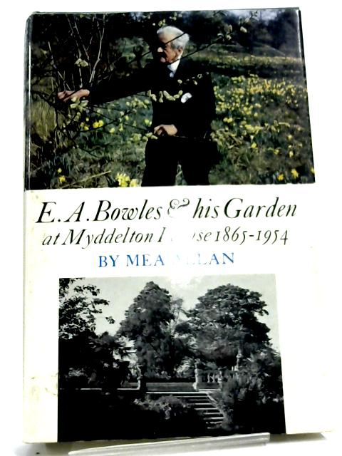 E. A. Bowles and His Garden at Myddelton House 1865-1954 by Mea Allan
