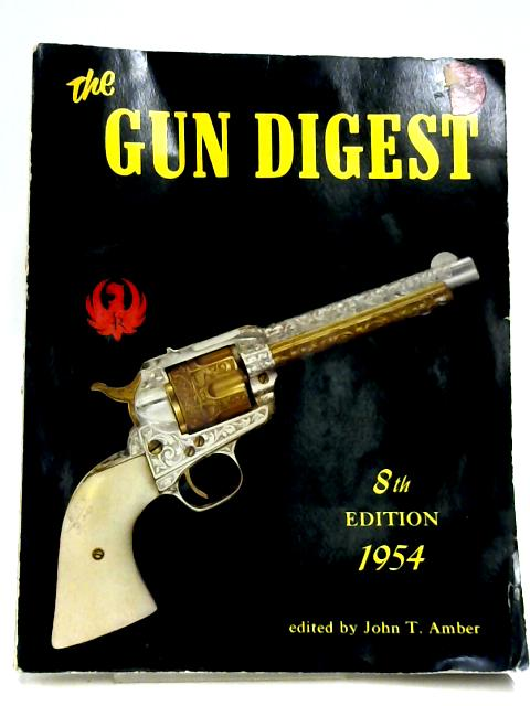 The Gun Digest by John T. Amber (Editor)