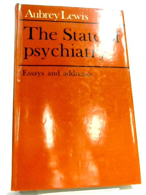 State of Psychiatry: Essays and Addresses By Lewis Sir Aubrey