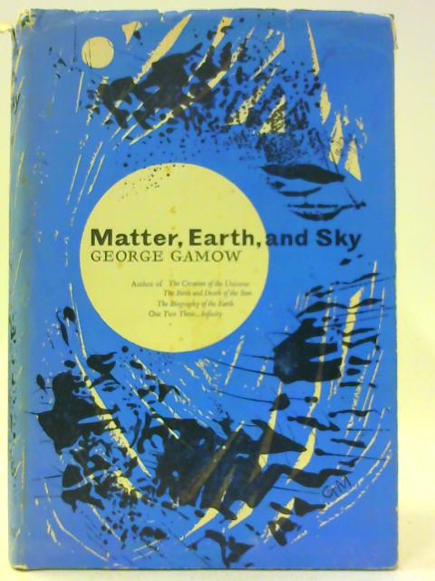 Matter, Earth and Sky By Gamow, George