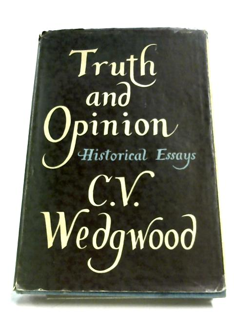 Truth And Opinion: Historical Essays By C. V. Wedgwood