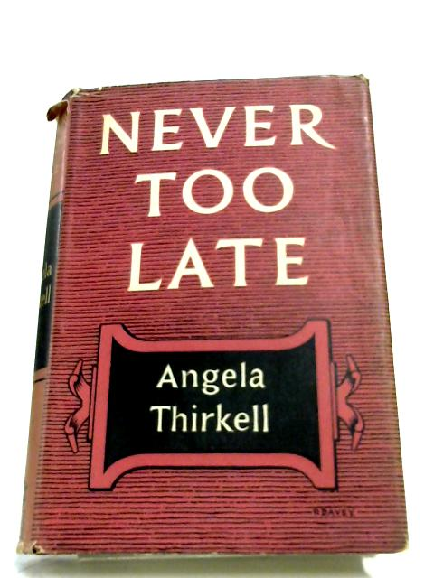 Never Too Late by Angela Thirkell