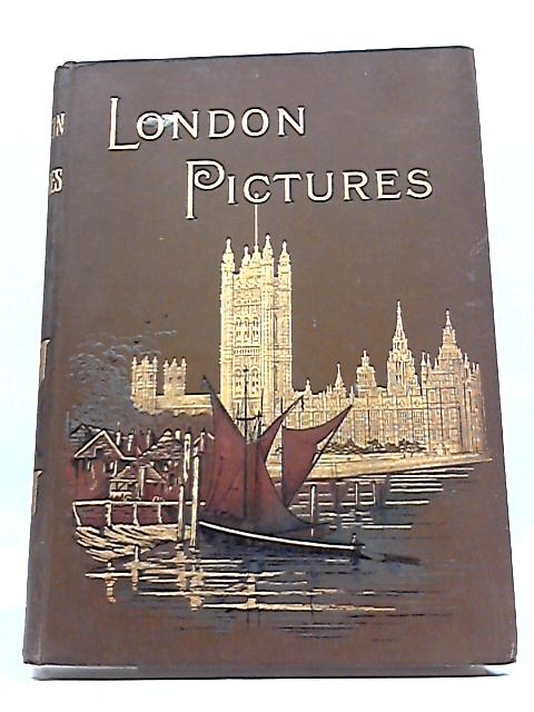 London Pictures Drawn With Pen And Pencil 1890 by The Rev. Richard Lovett