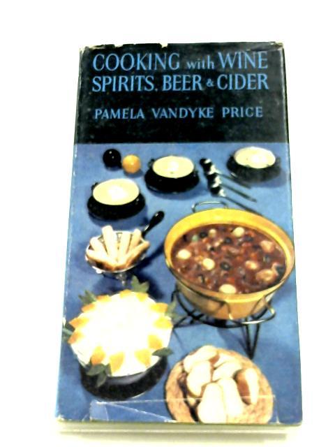 Cooking With Wine, Spirits, Beer And Cider by Pamela Price Vandyke