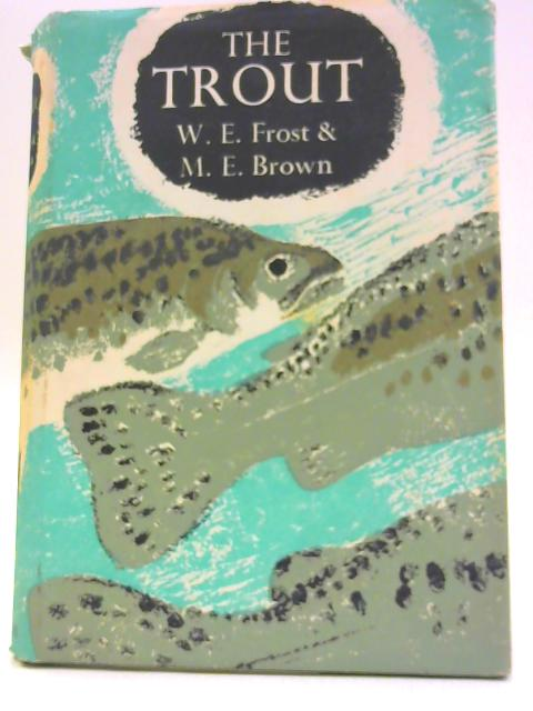 The Trout (New Naturalist Special Volumes;no.21) by Frost, Winifred Evelyne