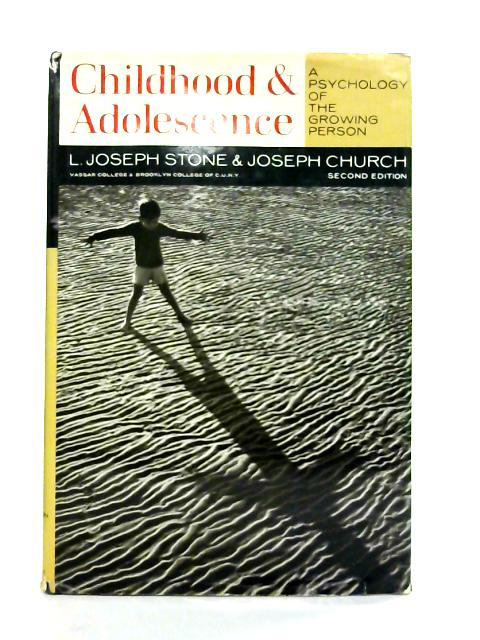 Childhood and Adolescence: A Psychology of the Growing Person By Stone and Church