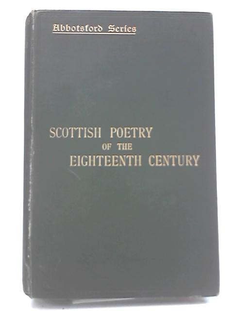 Scottish Poetry Of The Eighteenth Century, Volume II by George Eyre-Todd
