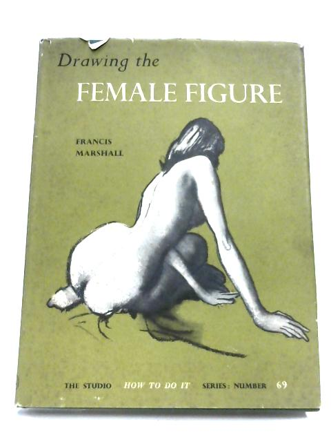 Drawing The Female Figure By Francis Marshall