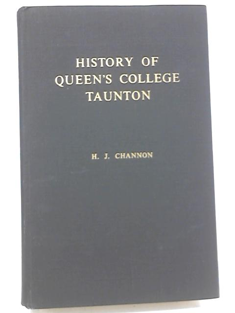 History Of Queen's College Taunton by H J. Channon