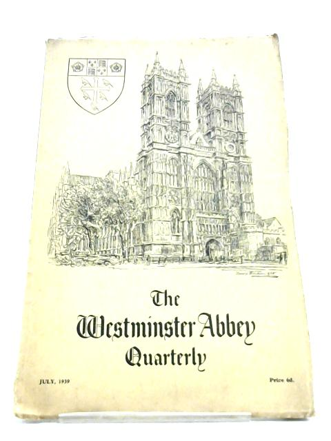 The Westminster Abbey Quarterly: July 1939 Vol. I No. 3 by Anon