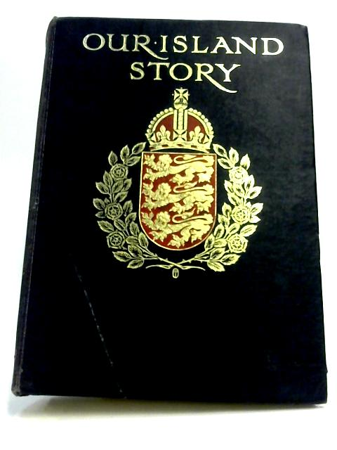 Our Island Story: A History Of Britain For Boys And Girls by H. E. Marshall