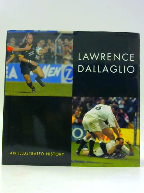 Lawrence Dallaglio - An Illustrated History By Chris Jones