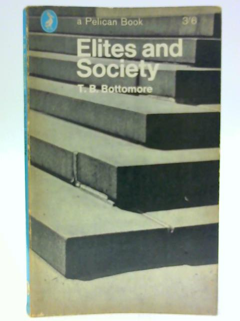 Elites and Society By Bottomore, T.B.