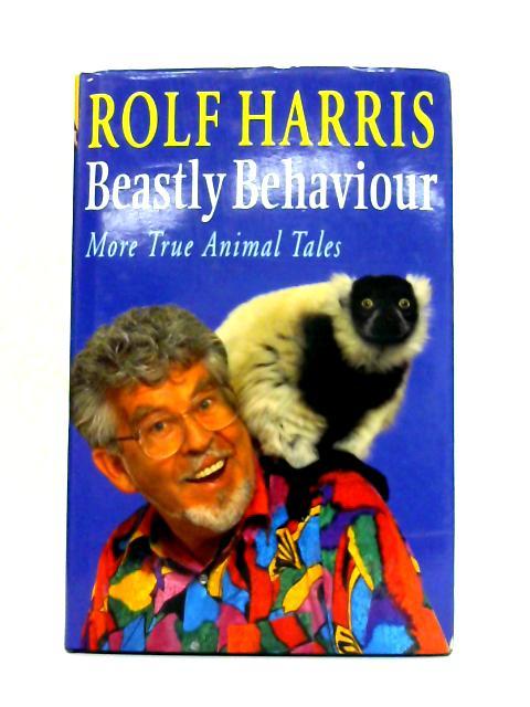 Beastly Behaviour: More True Animal Tales By Rolf Harris