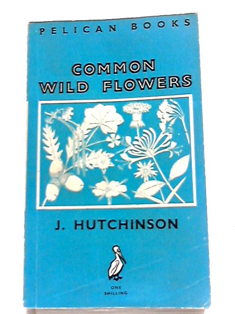 Common Wild Flowers by J. Hutchinson:
