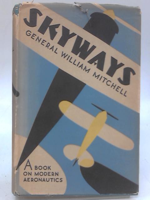 Skyways. A Book On Modern Aeronautics by William Mitchell