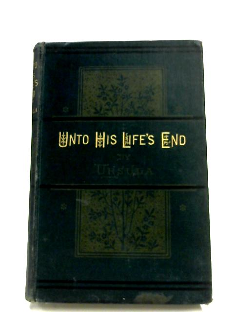 Unto His Life's End by Ursula