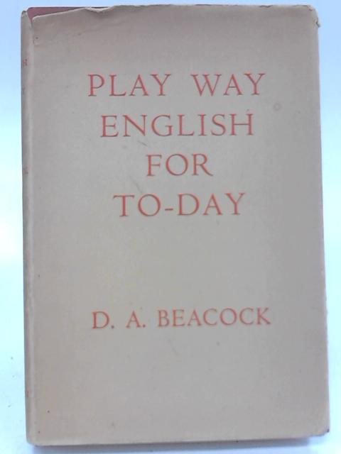 Play Way English for To-Day by D. A. Beacock