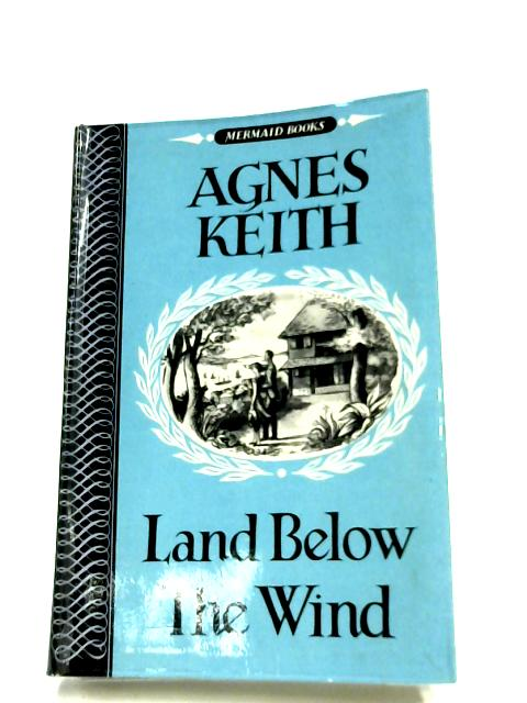 Land Below The Wind by Agnes Keith