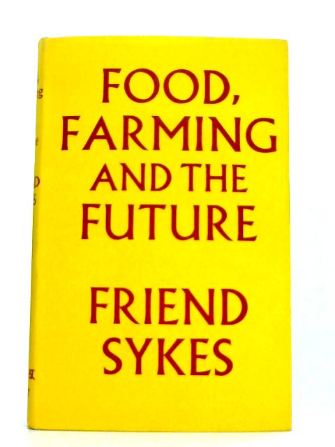 Food, Farming and the Future by Friend Sykes