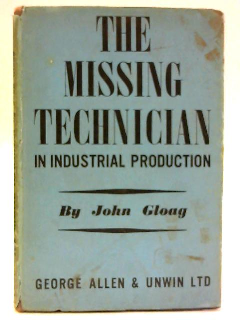 The Missing Technician In Industrial Production By Gloag J