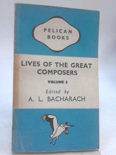 Lives of the Great Composers Volume 3 By A. L. Bacharach