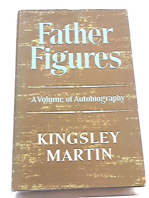 Father Figures Vol. I By Kingsley Martin