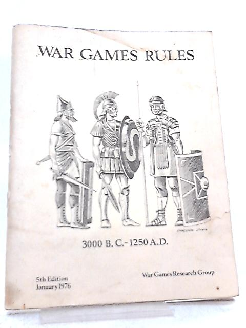 War Games Rules: 3000 B.C. to 1250 A.D. By Anon