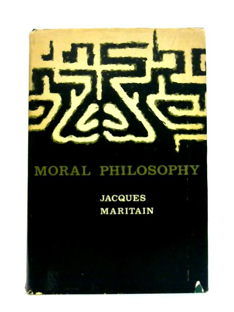 Moral Philosophy: An Historical and Critical Survey of the Great Systems By J. Maritain
