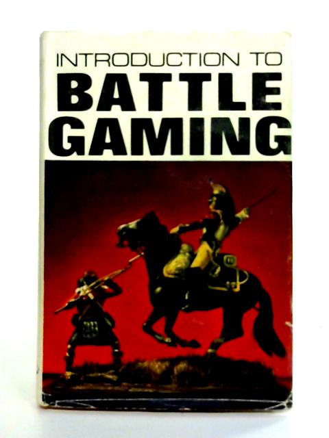 Introduction To Battle Gaming By T. Wise
