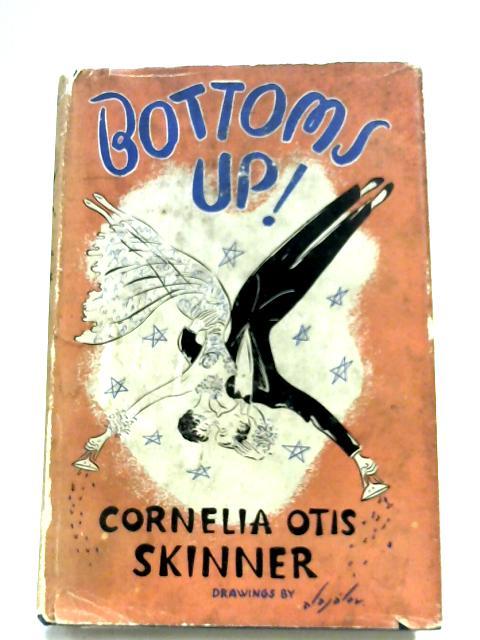 Bottoms Up! By Cornelia Otis Skinner