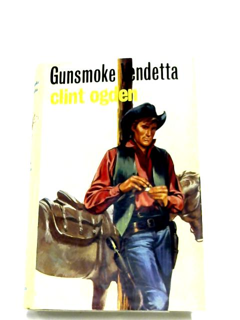 Gunsmoke Vendetta By Clint Ogden
