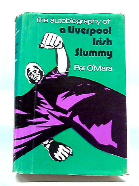 Autobiography of A Liverpool Irish Slummy By Pat O'Mara