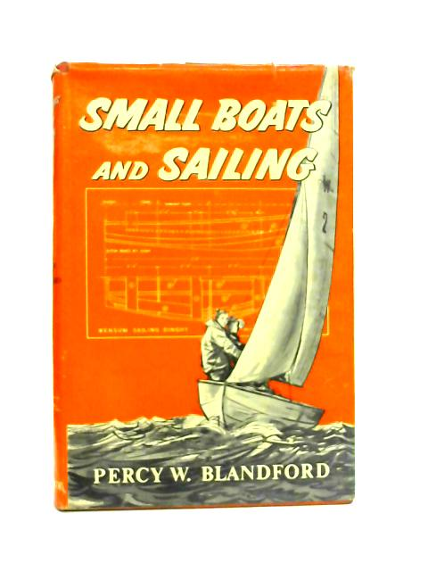 Small Boats and Sailing By P.W. Blandford